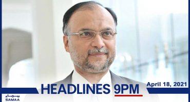 Watch SAMAA TV Headlines 9pm Pakistan – 18 April 2021